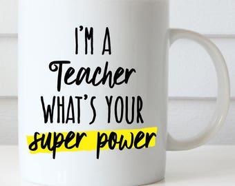 I'm a Teacher, What's Your Super Power, Teacher Gift, Gift for Teacher, Teacher Coffee Mug