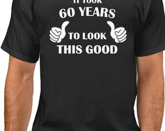 It Took 60 Years To Look This Good! T-Shirt - 60 Years of Being Shirt - 60th Birthday Gift Ideas - Bday Present Tee