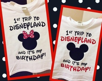 1st trip to Disneyland and it's my birthday shirt - Disney Trip - Birthday Disney Vacation - Disney World Option Available