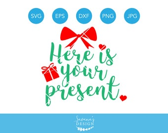 Here is your Present SVG, Gift SVG, Baby SVG, Christmas Svg, Newborn, Toddler, New Baby, Dxf, Cricut, Cut File, Cutting File, Silhouette Svg