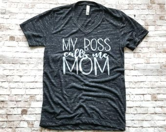 My Boss Calls Me Mom Shirt, Mothers Day Gift for Mama, Mom Life shirt, Gifts for Mom, Womens graphic Shirt, Mom Life is the best