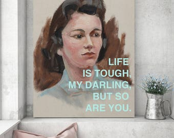 Feminist Poster: Life is Tough My Darling, But So Are You Poster