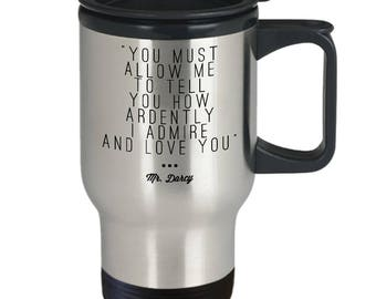 "Mr. Darcy Travel Mug - famous Austen Quotes: ""You Must Allow Me To Tell You How Ardently I Admire And Love You"" Thermos Mug/ Cup for No. 1"