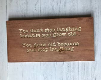 Don't Stop Laughing | Don't Grow Old | Engraved Wood Sign | Home Decor | Home Living | Wall Decor