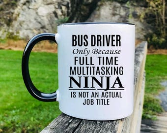 Bus Driver Only Because Full Time Multitasking Ninja... - Mug - Bus Driver Gift - Bus Driver Mug