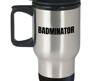 Funny Badminton Gift - Badminton Player Present Idea - Badminator - Stainless Steel Travel Mug