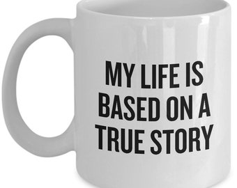 Funny Acting Mug - Thespian Gift Idea - Theater Geeks - Actor, Actress - My Life Is Based On A True Story