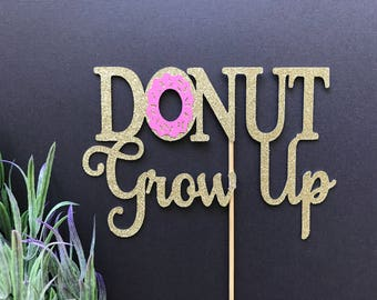 Donut Grow Up Cake Topper- Donut Cake Topper/Donut Topper/Donuts Party/One Cake Topper/Donut one/Donuts Theme/Donuts Decor/Donuts