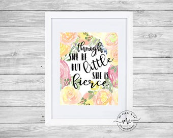 Though She Be But Little She Is Fierce, Printable Motivational Art, Inspirational Printable Quote Art Floral Digital Art, Nursery, Baby Girl