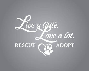 Live a little. Love a lot. Rescue. Adopt. Car Decal