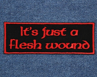 "It's Just a Flesh Wound Patch – 4"" x 1.5"" It's Only a Flesh Wound Patch – It's Just a Flesh Wound Embroidered Patch – Patches for Jackets"