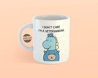 I Don't Care, I'm Veterinarian -  Vet Mug Gifts, Best Friend Gift, Birthday Gift, Cute Animal Mug Gift, Dino Mug, Funny Mug, White Mug