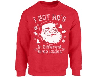 I Got Hos in Different Area Codes Sweatshirt Ugly Christmas Sweatshirt Christmas Sweater Funny Christmas Sweater Party Holiday sweatshirt