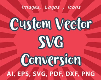 Custom SVG,  Custom Vector,  Photo to SVG,  custom Cricut Cut Files,  custom SVG Cut Files,  convert to svg,  convert to dxf,  custom dxf