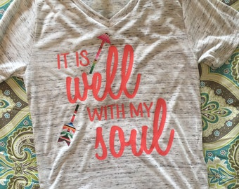 It Is Well With My Soul Shirt/ Religious/ vinyl/ womens shirts/gifts for her