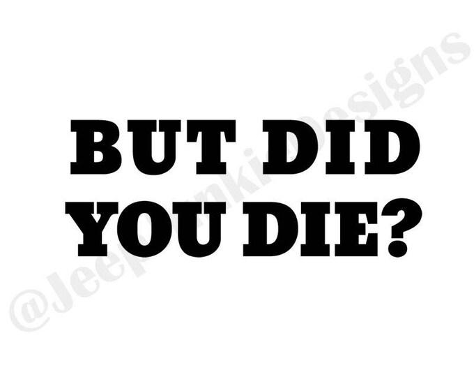 But Did You Die? Vinyl Decal