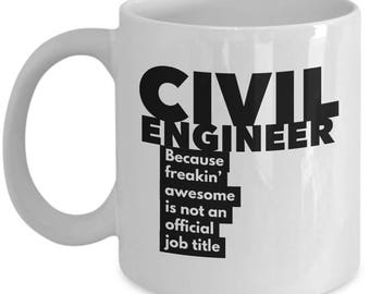 Civil Engineer because freakin' awesome is not an official job title - Unique Gift Coffee Mug