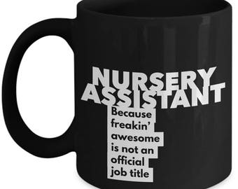 Nursery Assistant because freakin' awesome is not an official job title - Unique Gift Black Coffee Mug
