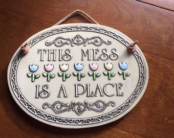 Decorative Ceramic Plaque | This Mess Is A Place