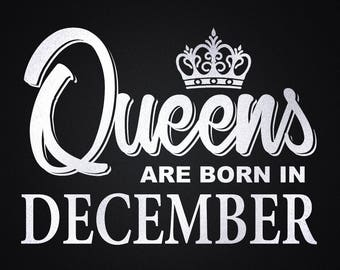 Queens are born in Decemnber svg, Birthday svg, Birthday girl svg, Cricut files, Cricut download, Silhouette files, Decemnber svg,