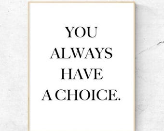On Sale You Always Have A Choice Wall Art - Digital Print, Instant Download - Home decor, wall art, print, quote.