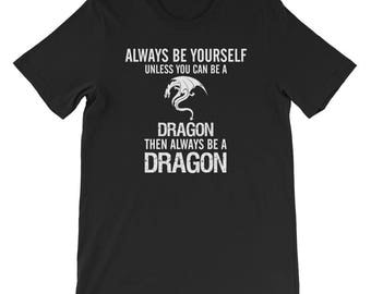 Always be yourself unless you can be a dragon then always be a dragon shirt mother of dragons t-shirt t shirt tee fantasy dragon gift shirts