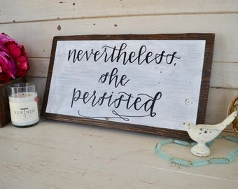 Nevertheless, She Persisted Wooden Sign