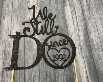 We Still Do Topper - With Custom Date script Wedding Toppers, Wedding Cake Topper