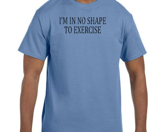 Funny Humor Tshirt I'm In No Shape To Exercise  model xx50730