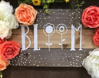 Bloom summer flower wood decoration/ bloom sign/ bloom where you are planted/ bloom