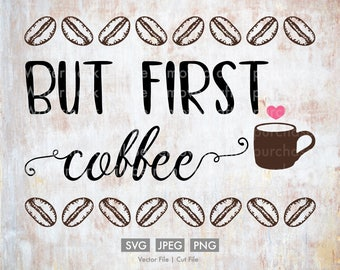 But First Coffee - Vector / Cut File - Silhouette, Cricut, SVG, PNG, JPEG, Clip Art, Stock Photo, Download, Bean, Caffeine, Coffee Lover diy