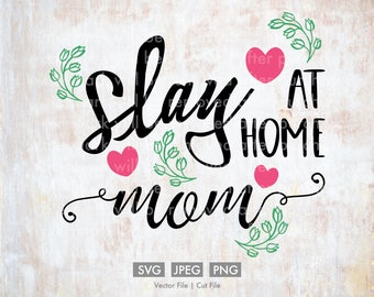 Slay at Home Mom SVG - Cut File, Silhouette, Cricut, PNG, Clip Art, Vector, Download, Cute, Hearts, Leaves, Stay at Home Mom, Work, Mother