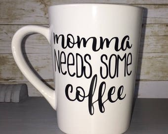 Momma Needs Some Coffee mug