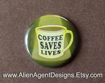 Coffee Saves Lives, 1.25 Inch Coffee Cup Pin, Coffee Mug Button Pin, Pinback Button, Pin Back Button Badge, Button Badge, or Fridge Magnet