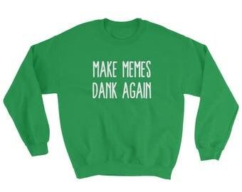 Make Memes Dank Again Sweatshirt Funny Dank Memes Gamer Gifts Sweater