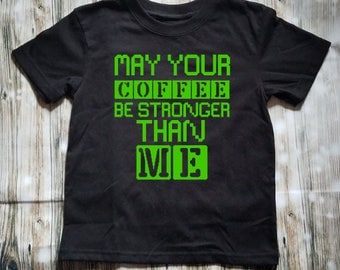 May Your Coffee Be Stronger Than Me Toddler Shirt- Terrible Two's Shirt - Kid's Shirt - Boy's Clothing - Girl's Shirt - Unisex Clothing