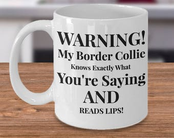 """Unique Gift for Border Collie Owner! 11/ 15 oz Mug! """"Warning! My Border Collie Knows Exactly What You're Saying AND Reads Lips!"""" Ceramic"""