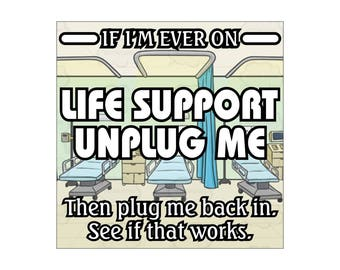 Life support unplug me decal, Offensive Humor decals, funny life support sticker