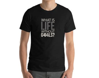 What Is Life Without Goals T-shirt - Cute Soccer Shirts