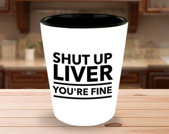 Funny Shot Glass – Shut Up Liver You're Fine – Fun Party Gift Idea for Men and Women, Funny Shot Glasses, 1.5 Oz.