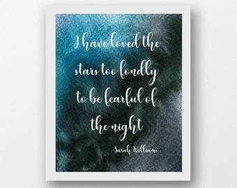 I have loved the stars too fondly to be fearful of the night, calligraphy quote, Sarah Williams, PDF, inspirational quote wall decor