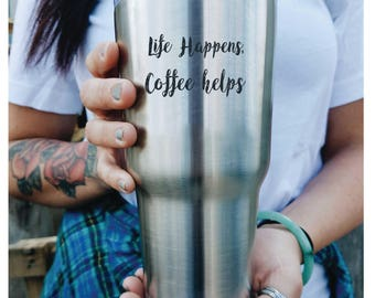 Life Happens, Coffee Helps  Custom Engraved Tumbler with lid PERSONALIZED Gift Idea etched yeti tumbler Rambler 30 ounce steel tumbler