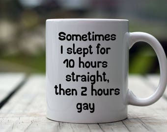 Gay Coffee Mug, Gay Mug, Gay Gift, LGBT Mug, Gift for Gay, 2 Hours Gay, Gay Pride, Gay Men , Gay Present, Gay Humor Mug