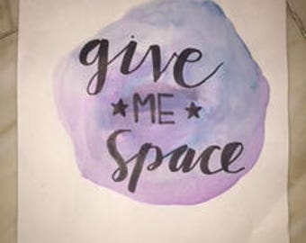 """water color painting with calligraphy """"give me space"""""""
