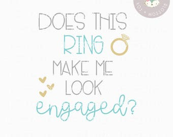 Wedding SVG, Does this Ring make me look Engaged SVG, Bride SVG File, Bridal Party Svg, Cutting File, Engagement svg, Bridal Shower, Engaged