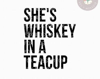 Southern SVG, She's Whiskey in a Teacup Svg, Country SVG, Southern Girl, Whiskey, Farmhouse svg, Southern Saying, Cutting File, Y'all svg