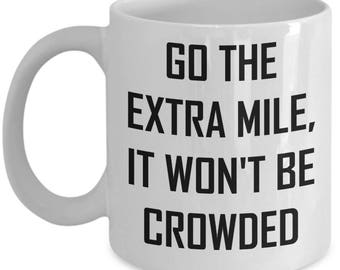 Go The Extra Mile Mug - Won't Be Crowded - Funny Kindness Gift Coffee Cup