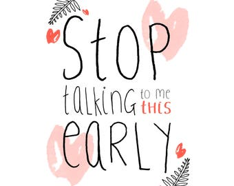 Stop Talking To Me This Early A3 Print rosiecattellillustrations