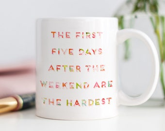 The First Five Days After The Weekend Are The Hardest Coffee Mug, Funny Work Mug, Gift for Co-Worker, Funny Gift for Friend, Gift for Boss