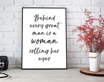 Behind every great man is a woman rolling her eyes, Monochrome, Home Print, A4 or A5, Quality Paper